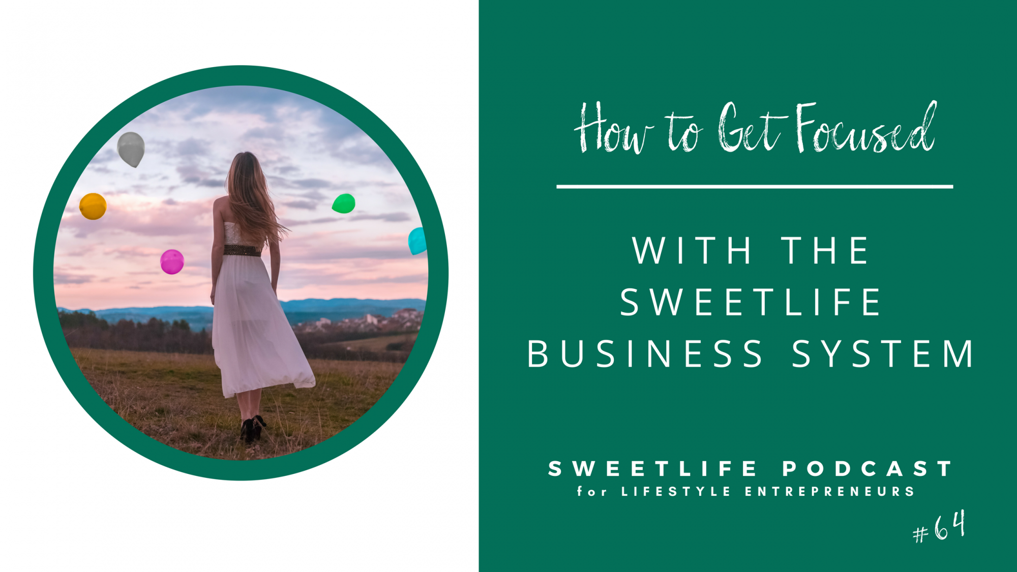 Episode 64: How to Get Focused with the SweetLife Business System