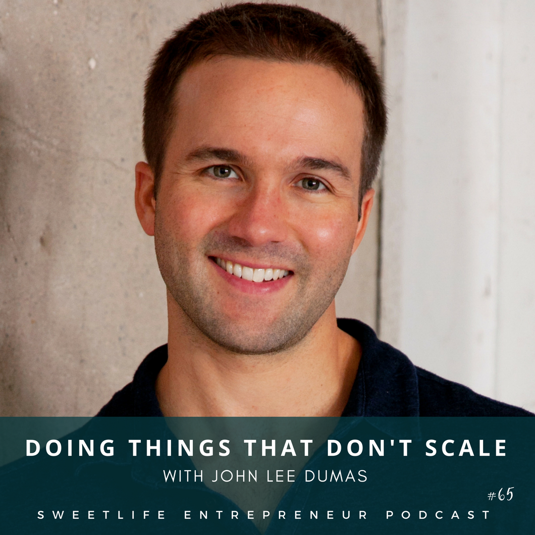 Episode 65: Doing Things That Don't Scale – with John Lee Dumas
