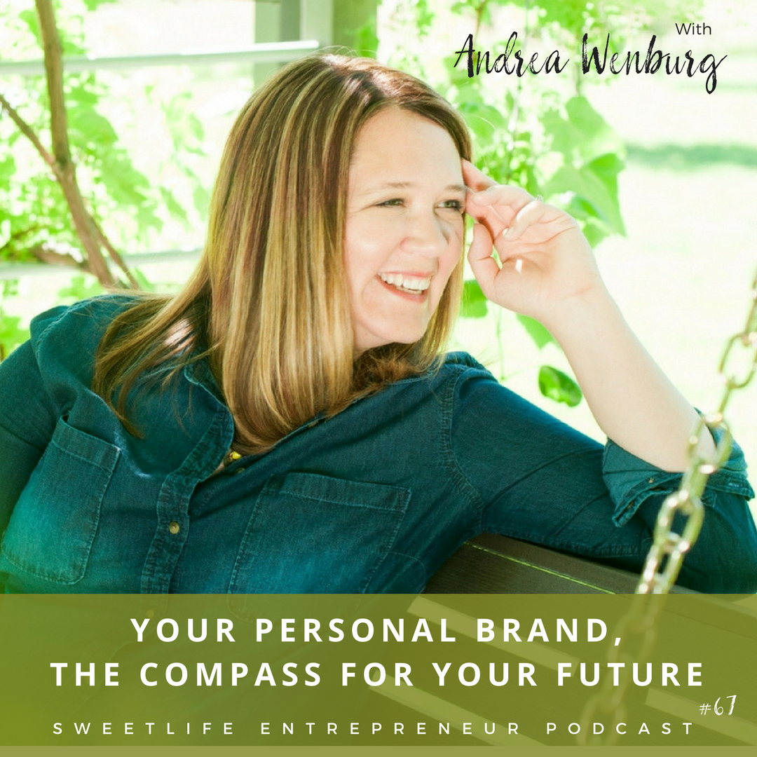 Episode 67: Your Personal Brand, The Compass For Your Future – with Andrea Wenburg