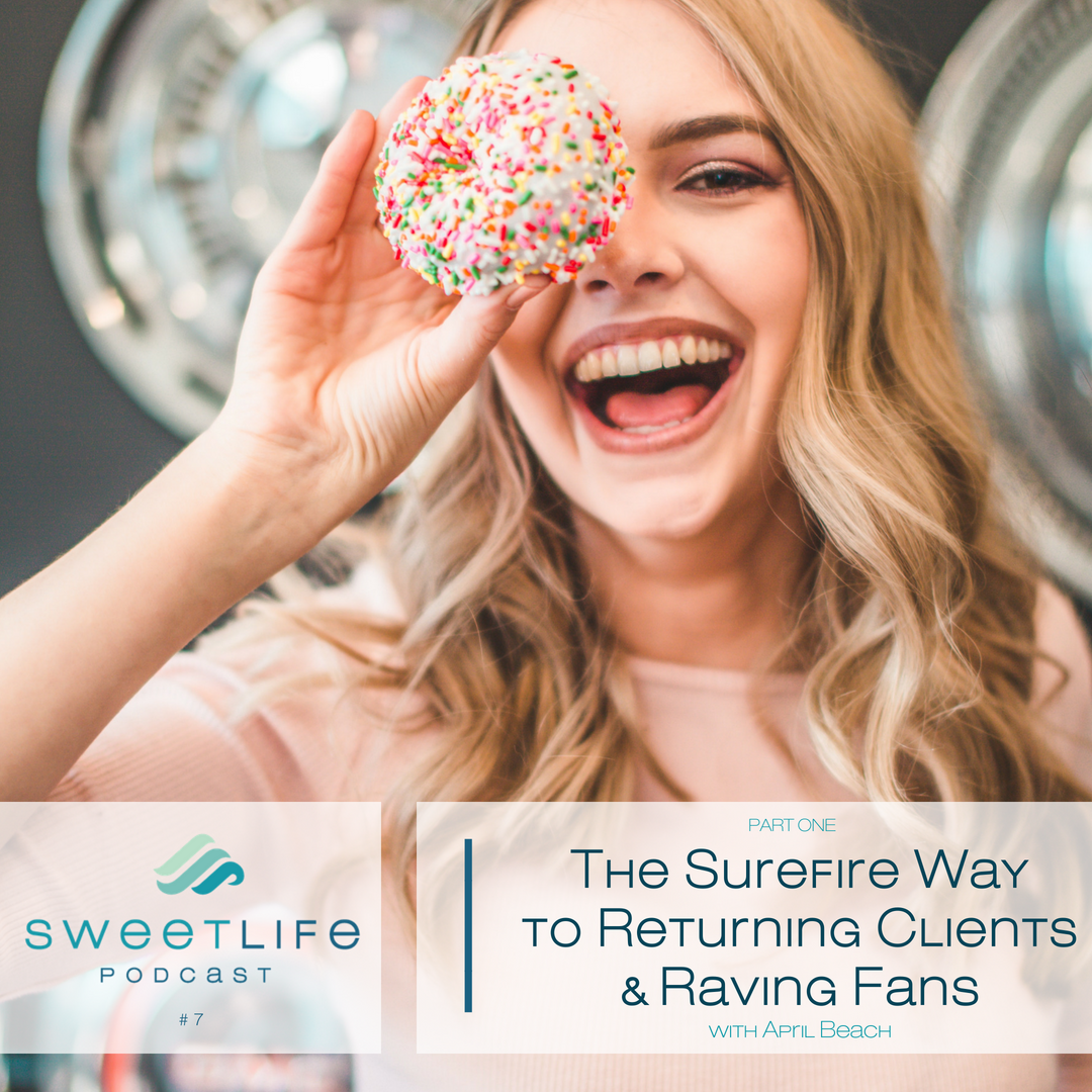 Episode 07: Part 1 – The Surefire Way to Returning Clients & Raving Fans