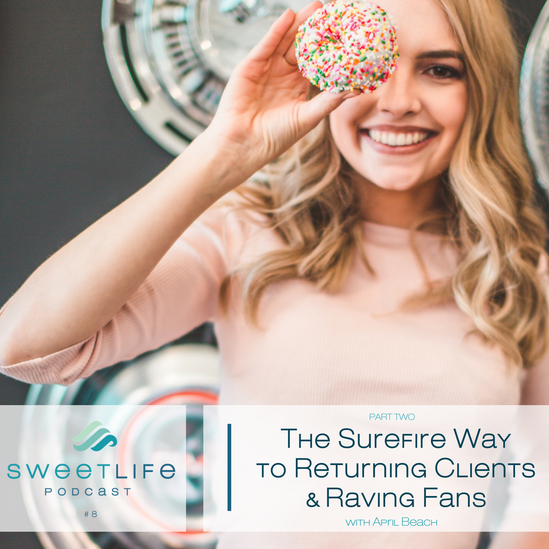 Episode 08: Part 2 -The Surefire Way to Returning Clients & Raving Fans