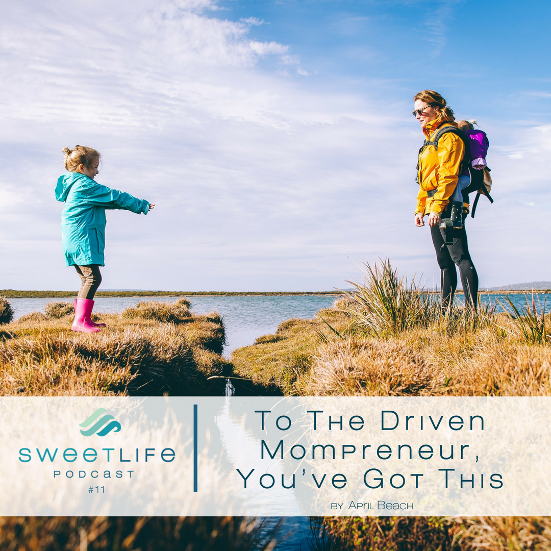 Episode 11: To The Driven Mompreneur – You've Got This