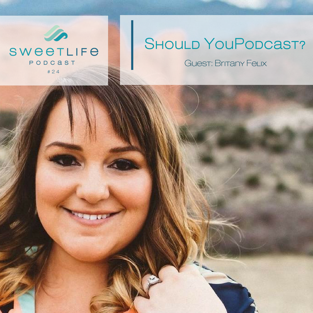 Episode 24: Should You Podcast? Interview with Lifestyle Entrepreneur and Podcast Launch Guru, Britany Felix