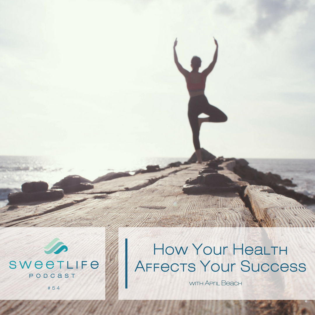 Episode 54: How Your Health Affects Your Success