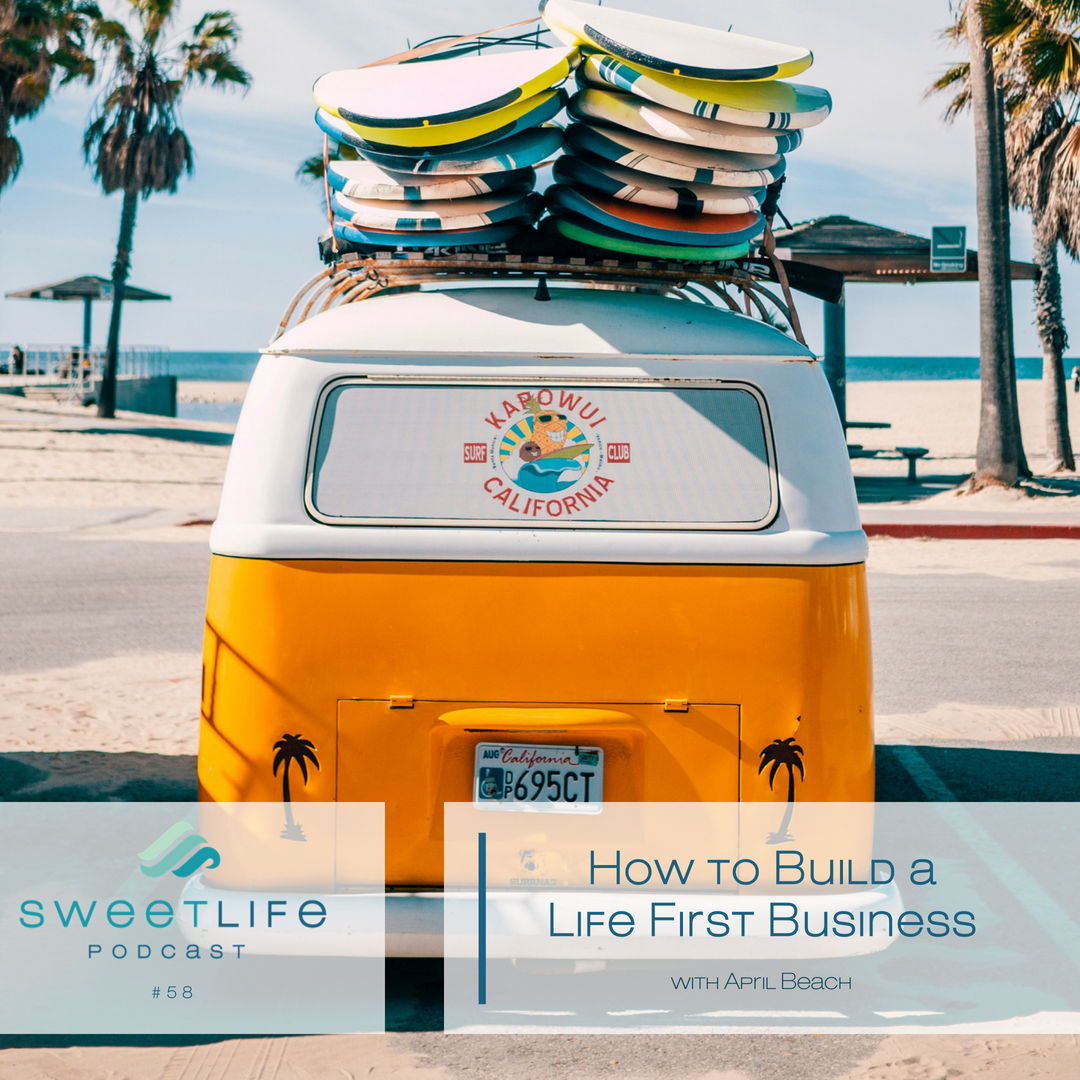 Episode 58: How To Build A Life-First Business