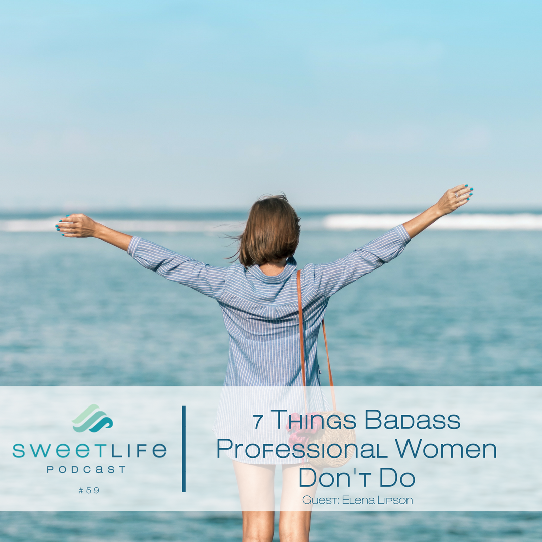 Episode 59: 7 Things Badass Professional Women Don't Do – with Elena Lipson