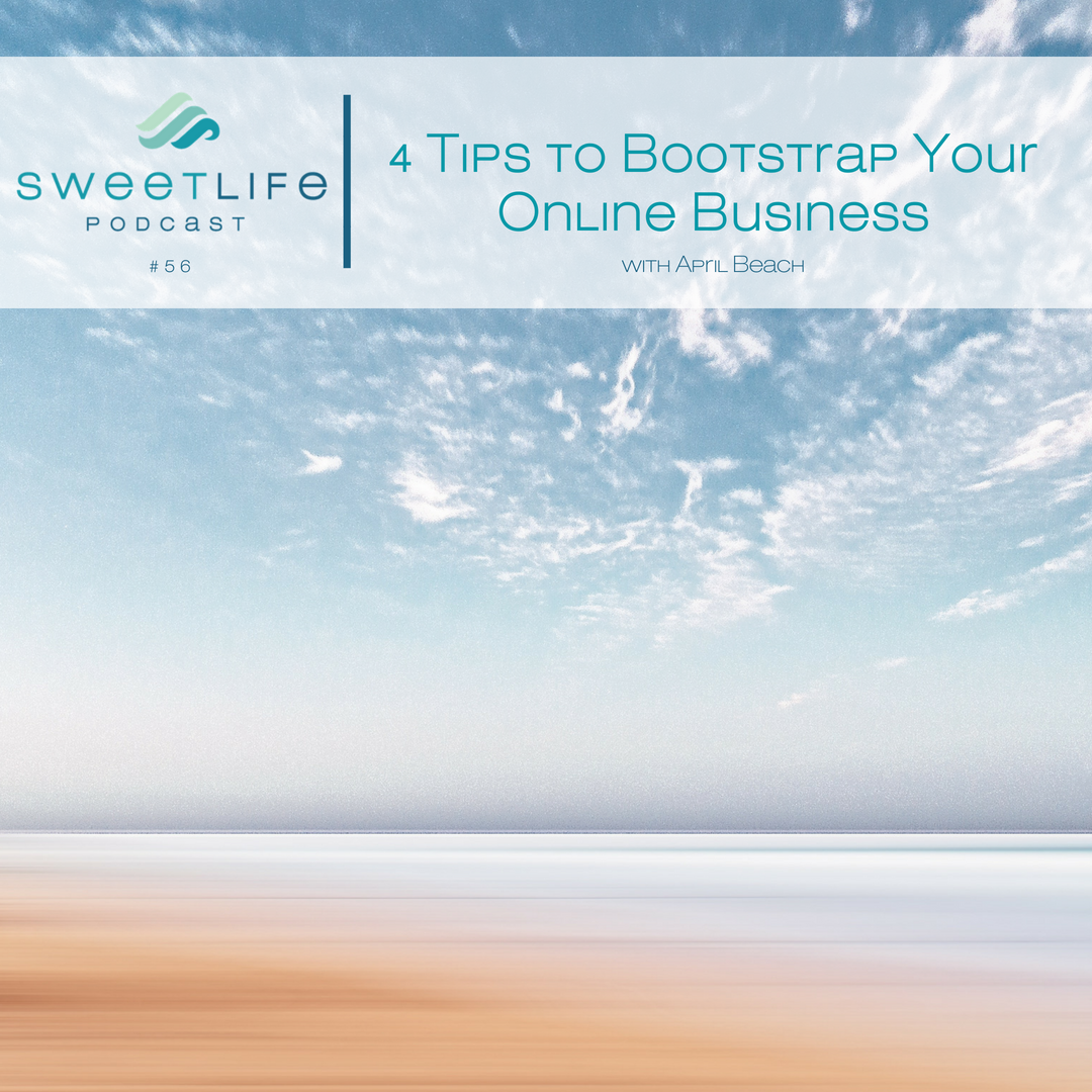 Episode 56: 4 Tips to Bootstrap Your Online Business