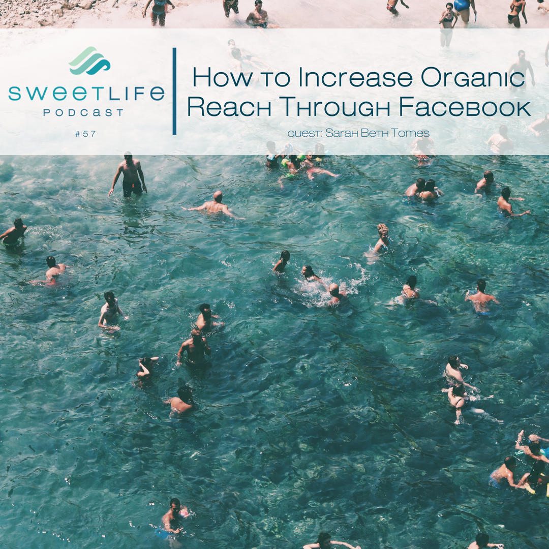 Episode 57: How to Increase Organic Reach Through Facebook – with Sarah Tomes