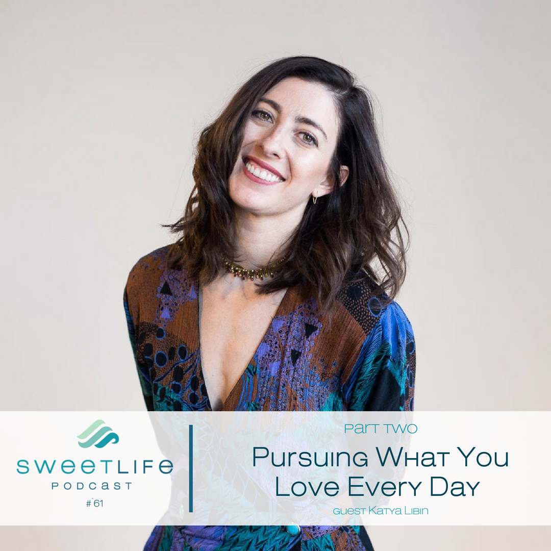 Episode 62: Pursuing What You Love Every Day Pt. 2 – with Katya Libin