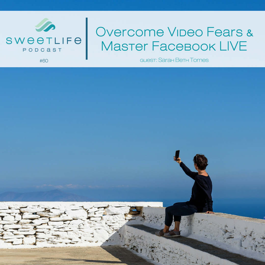 Episode 60: Overcome Video Fears & Master Facebook LIVE – with Sarah Tomes