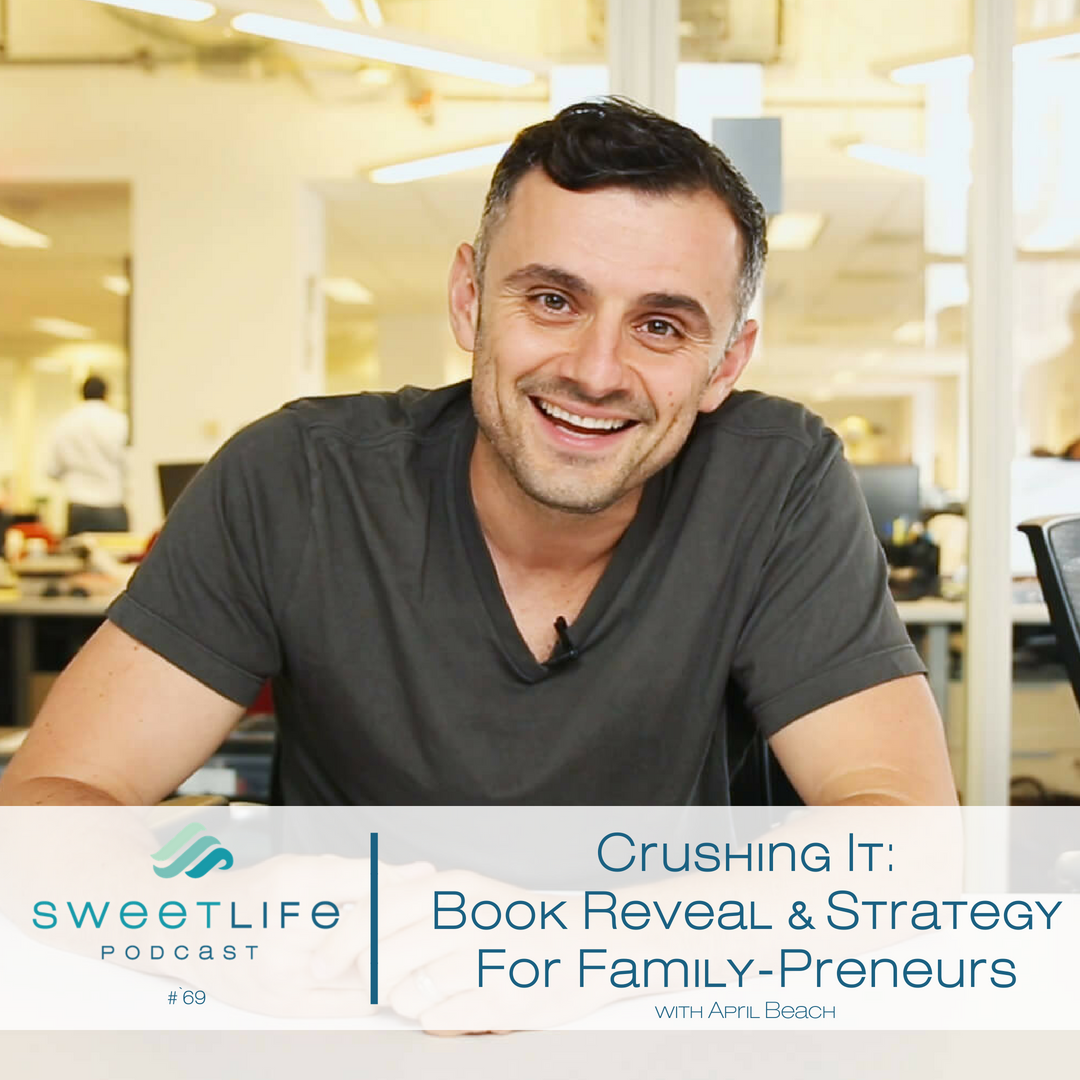 "Episode 69: ""Crushing It"" by Gary Vaynerchuk: Book Review & Strategy Session for Active Parent Entrepreneurs"