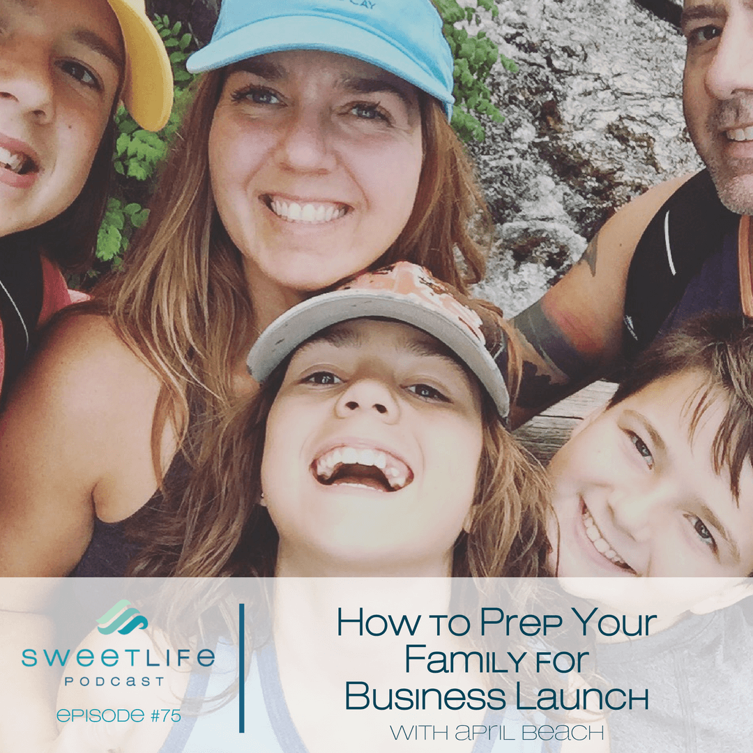 Episode 75: How to Prep Your Family for Business Launch – April Beach