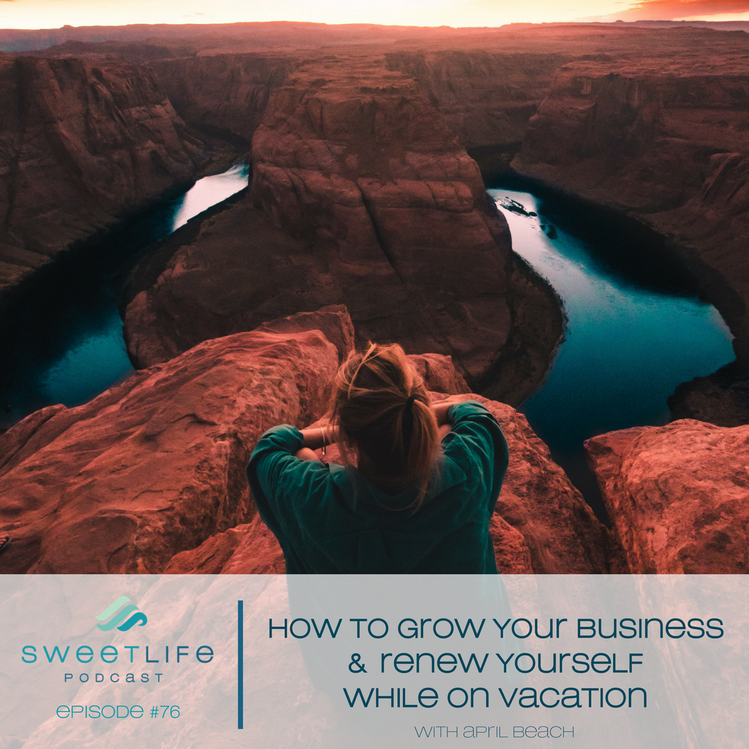 Episode 77: Reliving How to Grow Your Business & Renew Yourself While on Vacation
