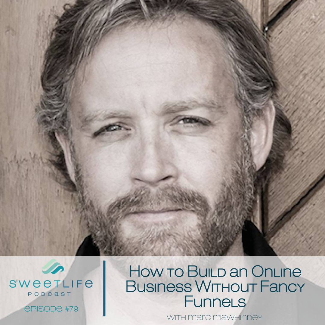 Episode 79: How to Build an Online Business Without Fancy Funnels – with Marc Mawhinney