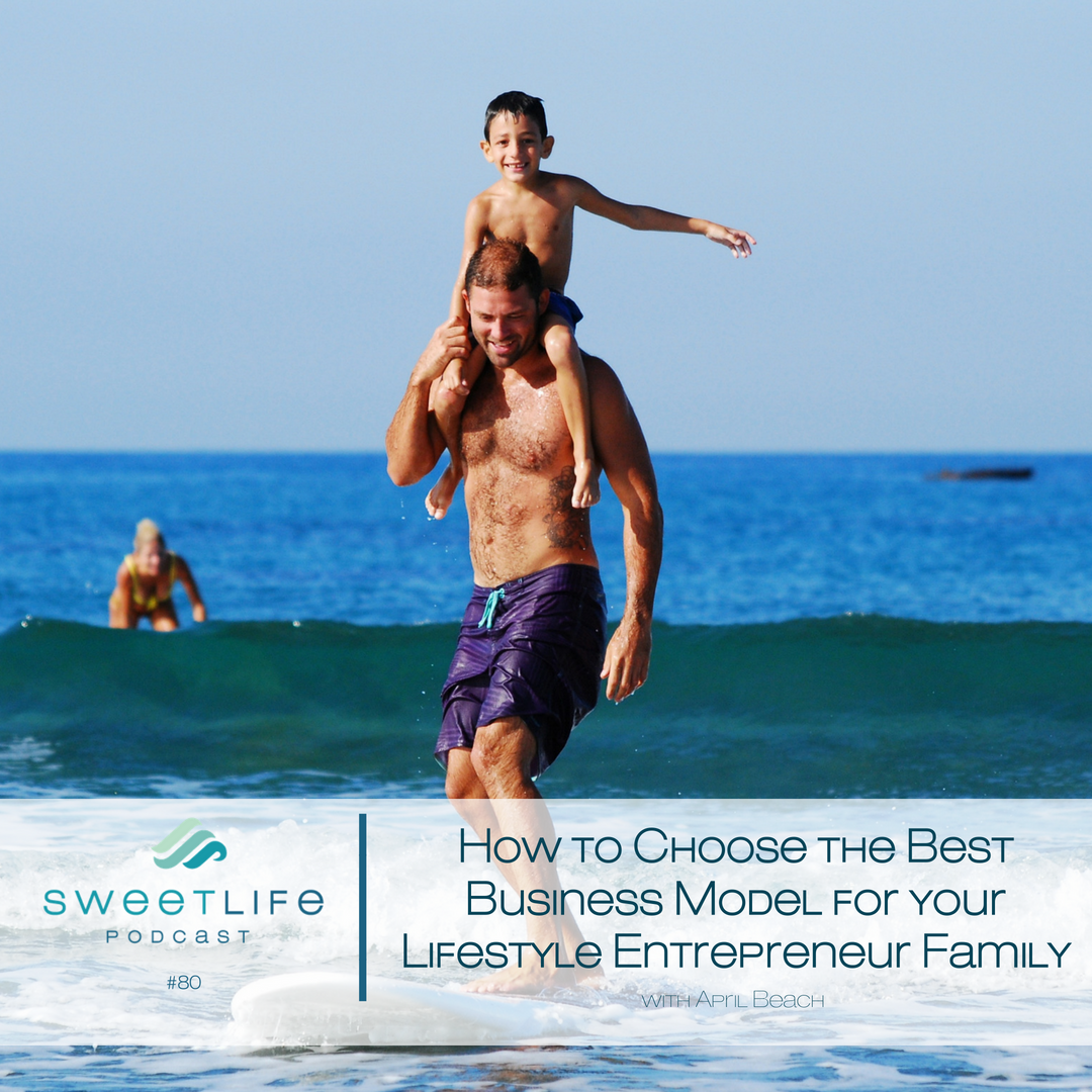 Episode 80: How to Choose the Best Business Model for Lifestyle Entrepreneur Family