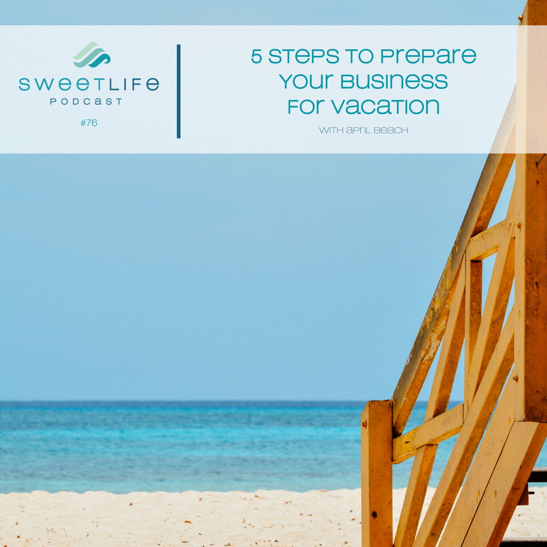 Episode 76: Reliving 5 Steps to Prepare Your Business for Vacation