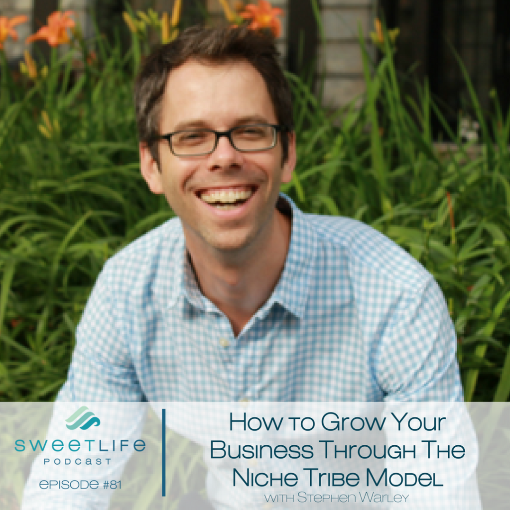 Episode 81: Grow Your Business through the Niche Tribe Model – with Stephen Warley