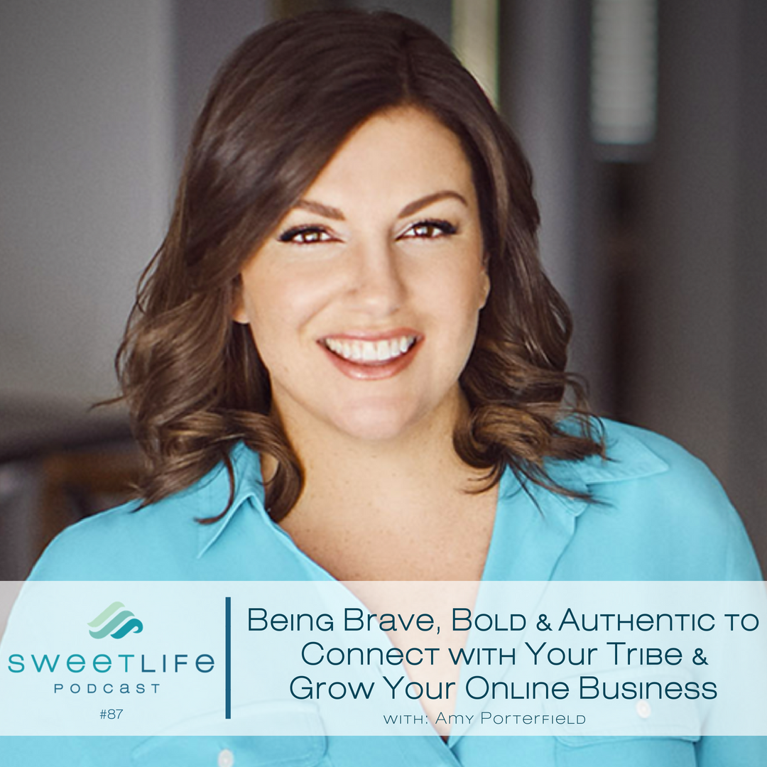 Episode 87: Being Brave, Bold and Authentic to Connect with Your Tribe and Grow Your Online Business – with Amy Porterfield