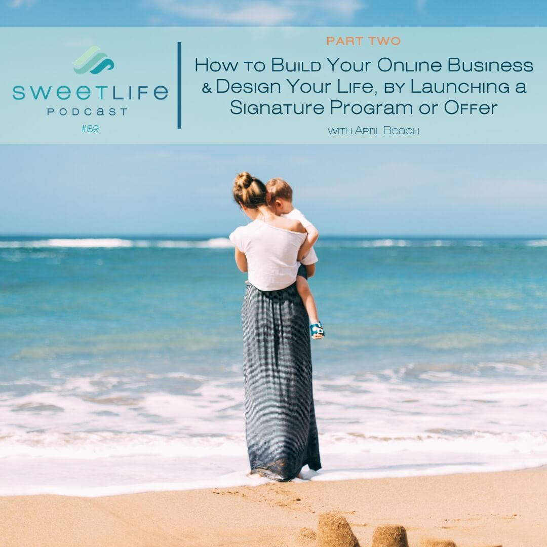Episode 89: How to Build Your Online Business & Design Your Life, by Launching a Signature Program or Offer, Part 2 – with April Beach
