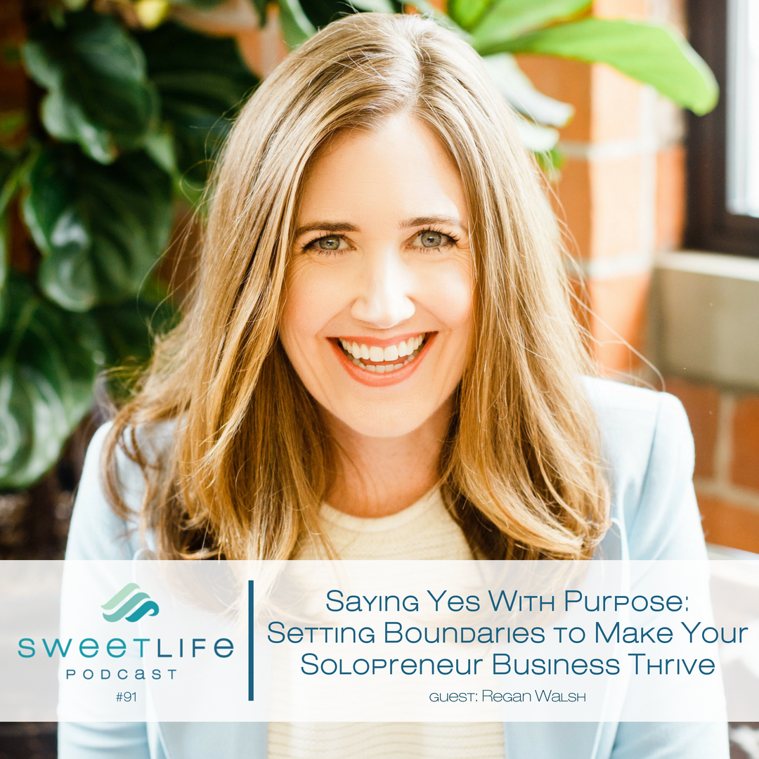 Episode 91: Saying Yes With Purpose: Setting Boundaries to Make Your Solopreneur Business Thrive – with Regan Walsh