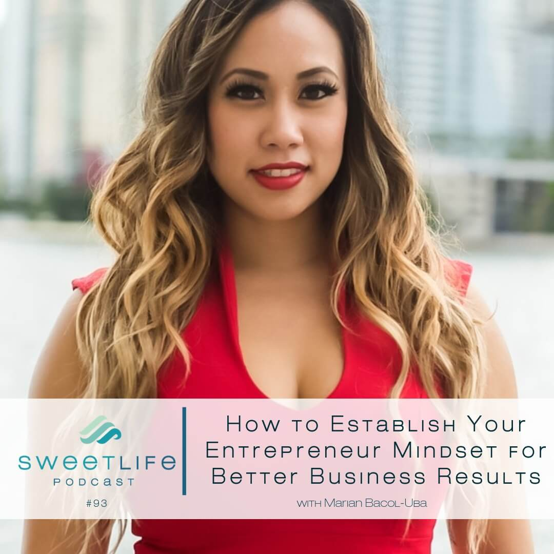 Episode 93: How to Establish Your Entrepreneur Mindset for Better Business Results – with Marian Bacol-Uba