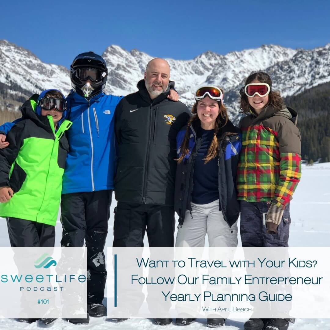 Episode 101: Want to Travel with Your Kids? Follow Our Family Entrepreneur Yearly Planning Guide