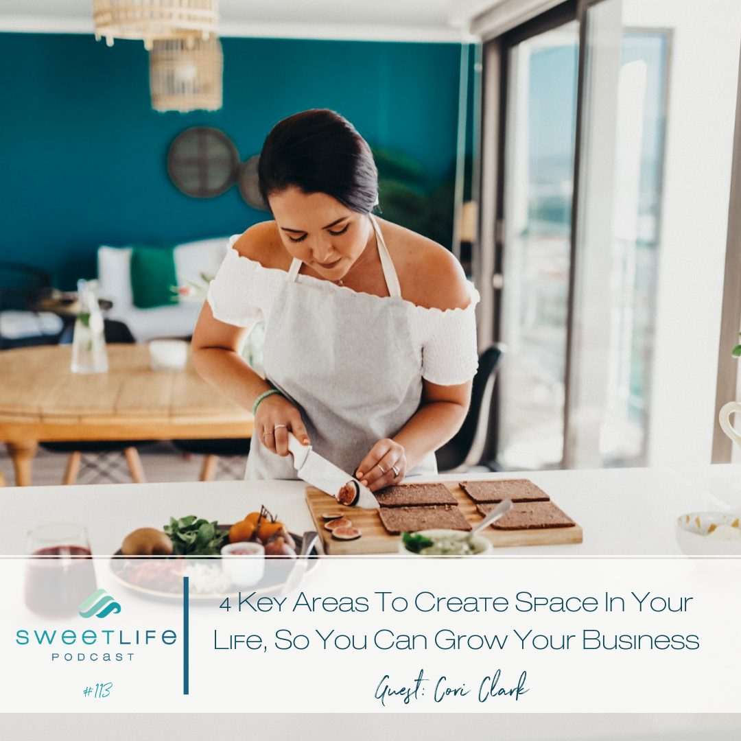 Episode 113: 4 Key Areas To Create Space In Your Life, So You Can Grow Your Business – with Corie Clark