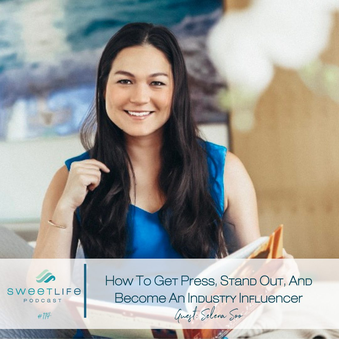 Episode 114: How To Get Press, Stand Out, And Become An Industry Influencer – with Selena Soo