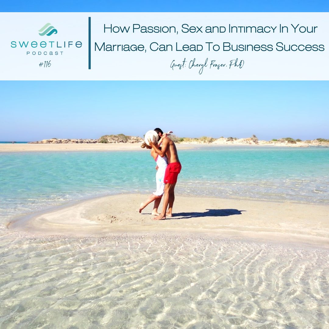 Episode 116: How Passion, Sex and Intimacy In Your Marriage, Can Lead To Business Success – with Cheryl Fraser, PhD