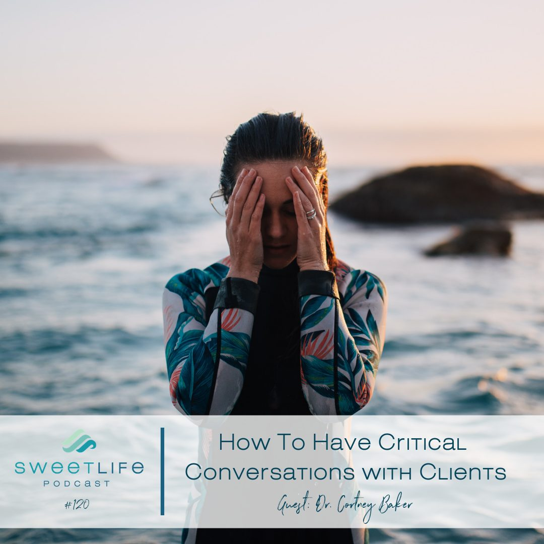 Episode 120: How To Have Critical Conversations with Clients – with Dr. Cortney Baker