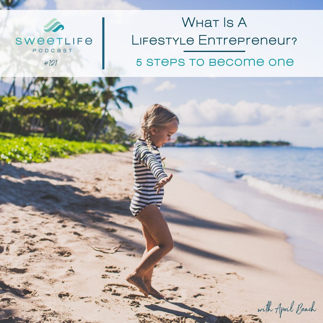 Episode 121: What Is A Lifestyle Entrepreneur? 5 Steps To Become One