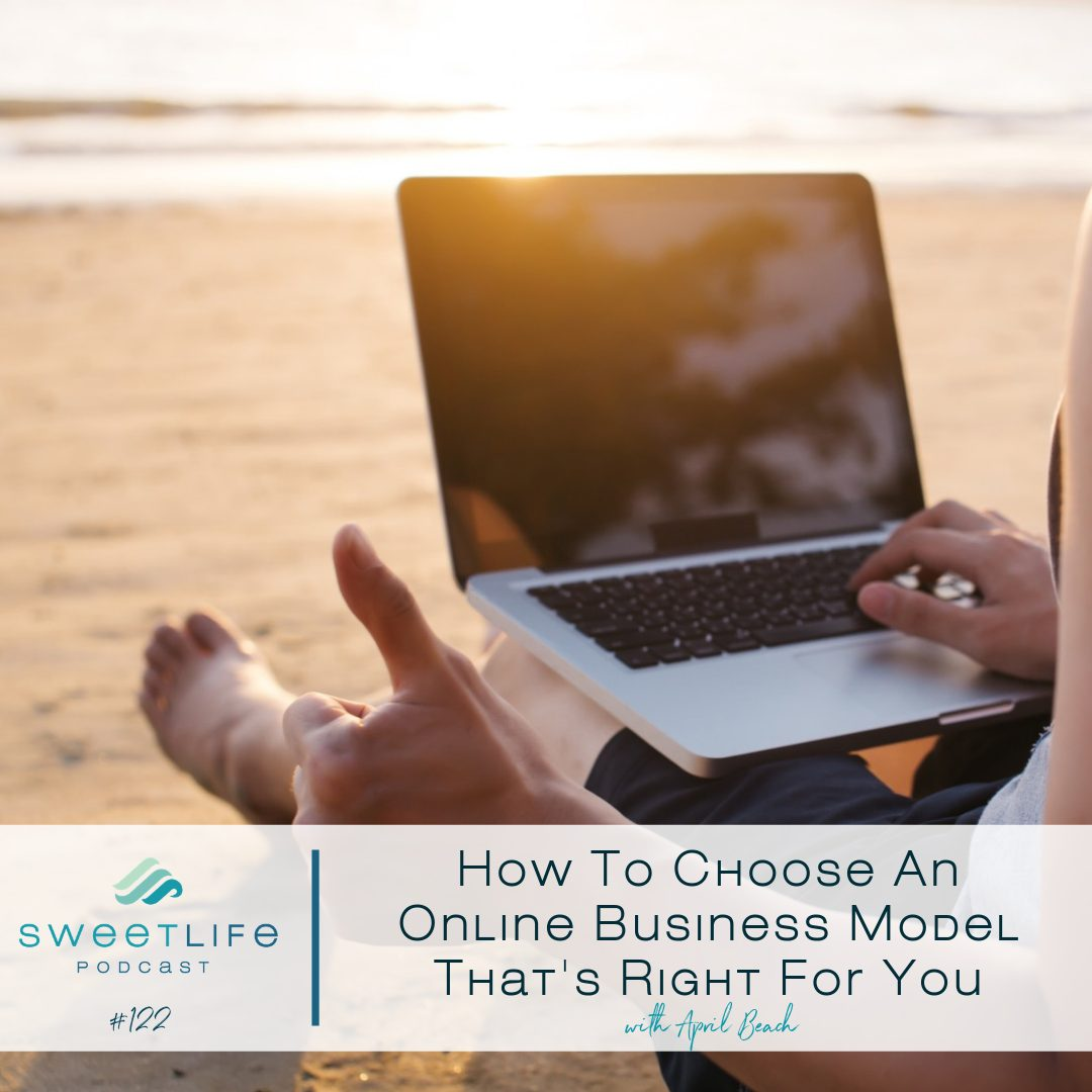 Episode 122: How To Choose An Online Business Model That's Right For You