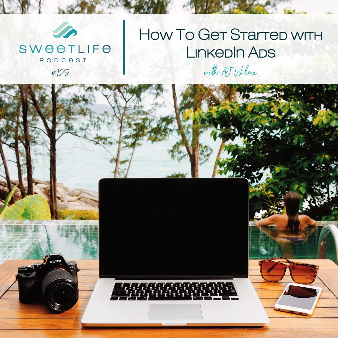 Episode 128: How To Get Started With LinkedIn Ads – with AJ Wilcox