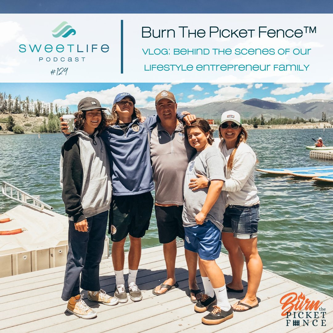 Episode 129: Burn The Picket Fence™ – Vlog: Behind The Scenes Of Our Lifestyle Entrepreneur Family