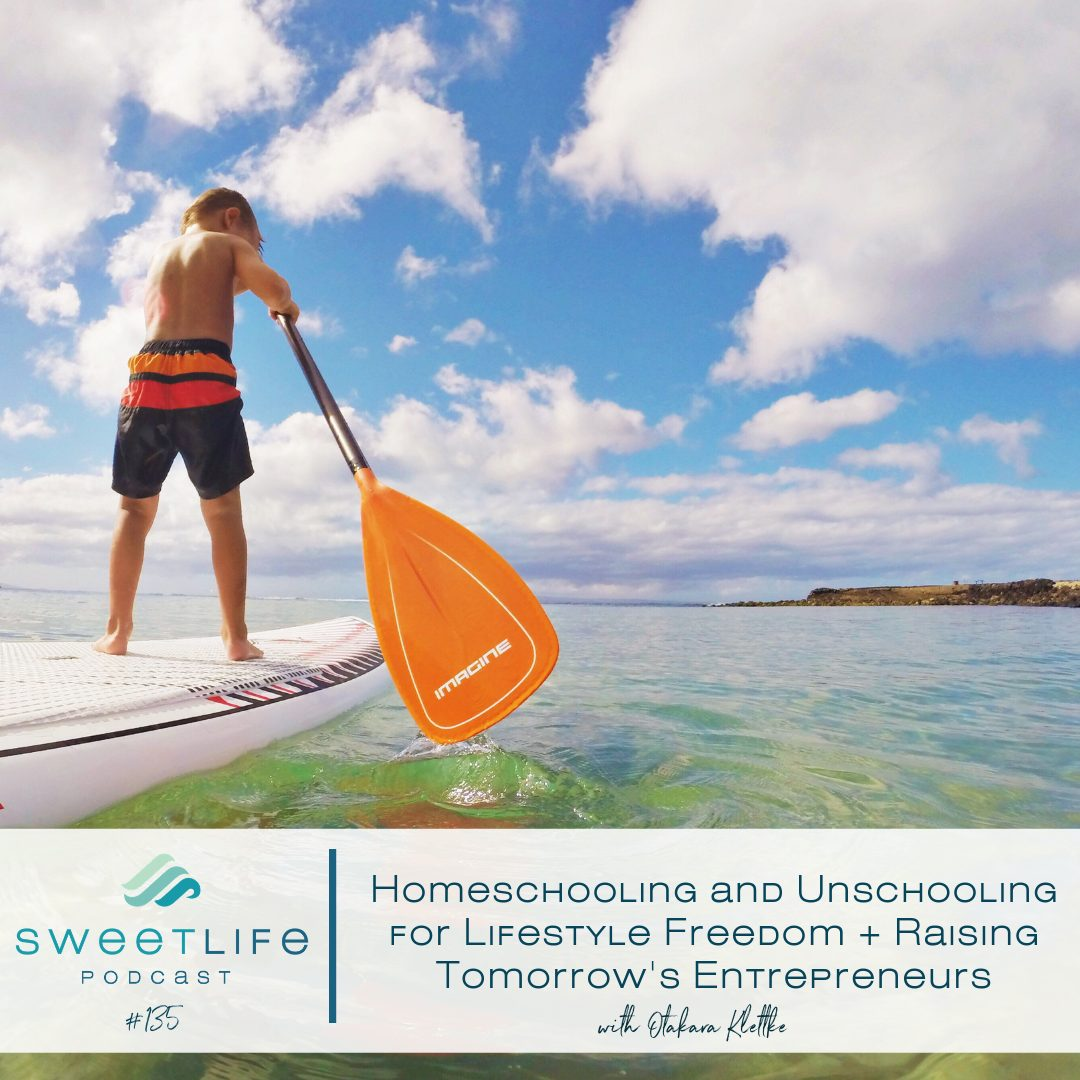 Episode 135: Homeschooling and Unschooling for Lifestyle Freedom + Raising Tomorrow's Entrepreneurs – with Otakara Klettke