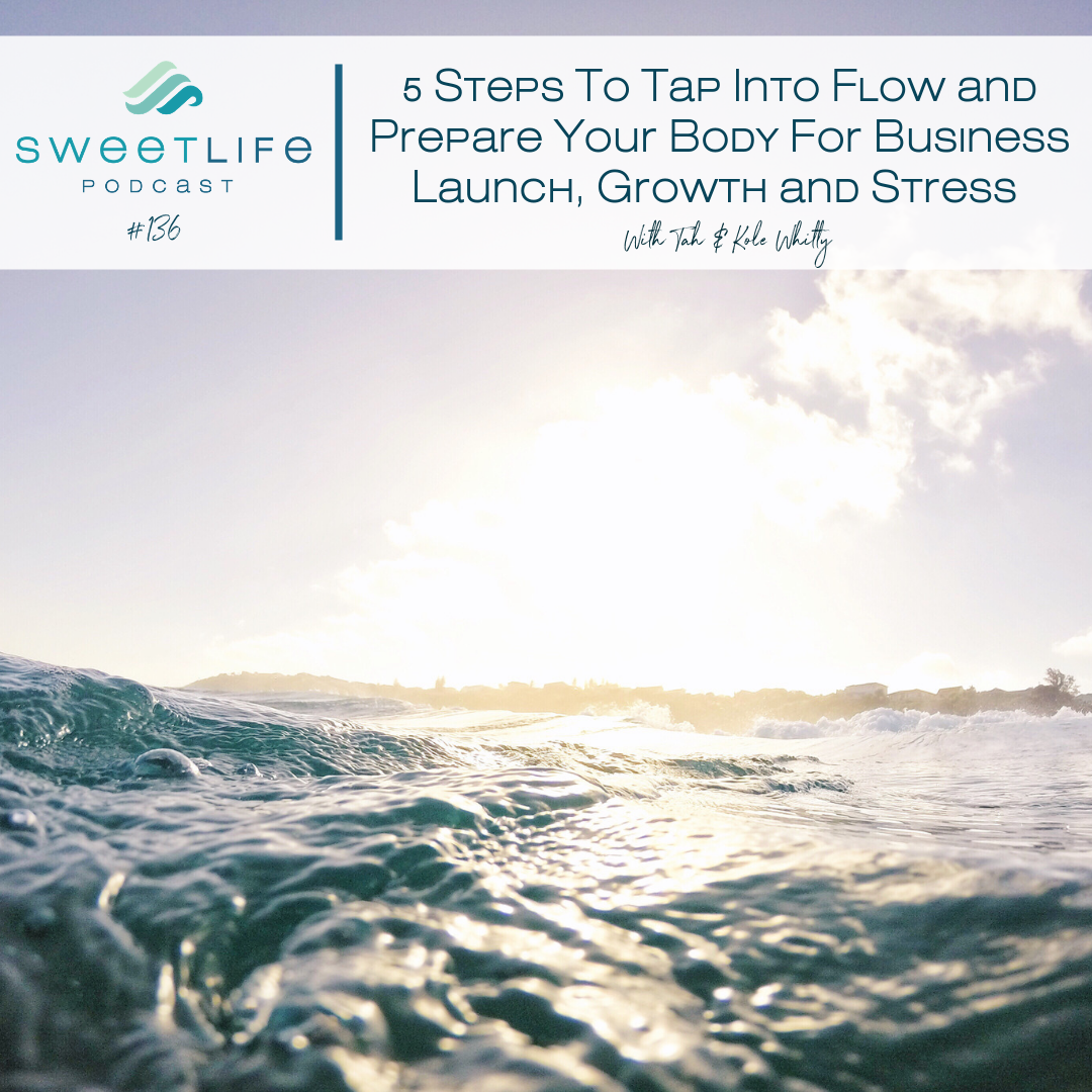 Episode 136: 5 Steps To Tap Into Flow and Prepare Your Body For Business Launch, Growth and Stress – with Tah and Kole Whitty