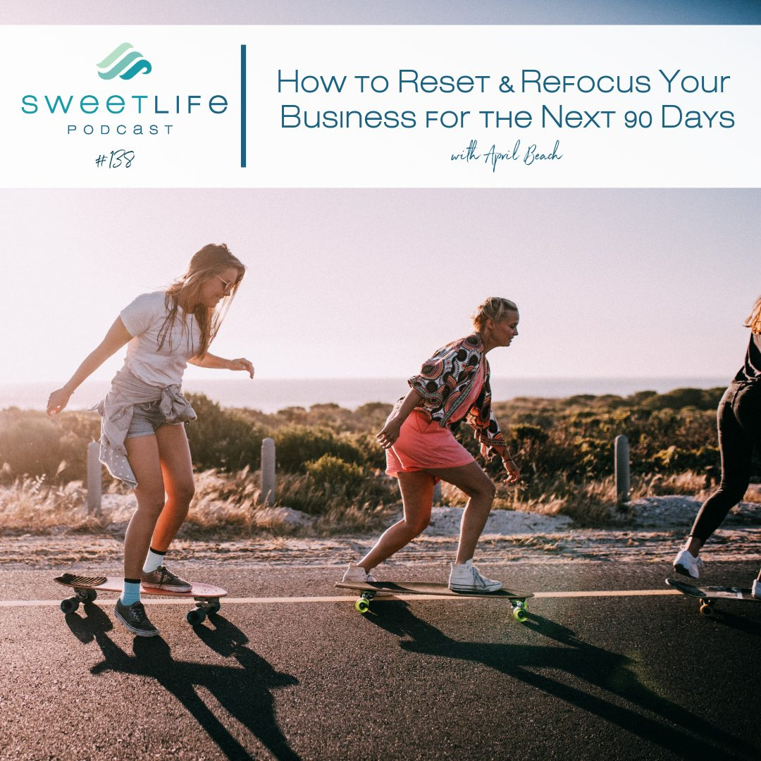 Episode 138: How to Reset & Refocus Your Business for the Next 90 Days