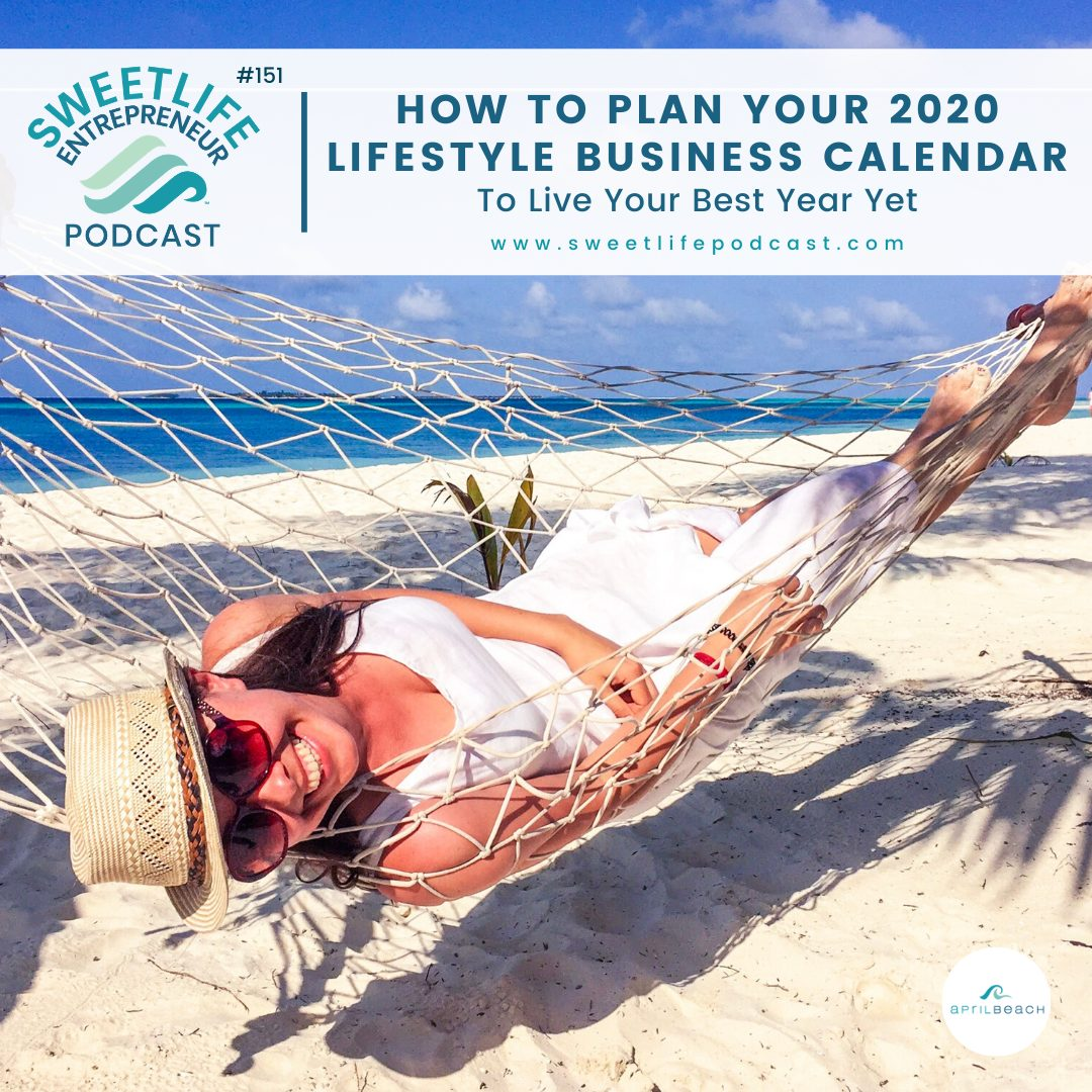 Episode 151: How To Plan Your 2020 Lifestyle Business Calendar, To Live Your Best Year Yet – with April Beach