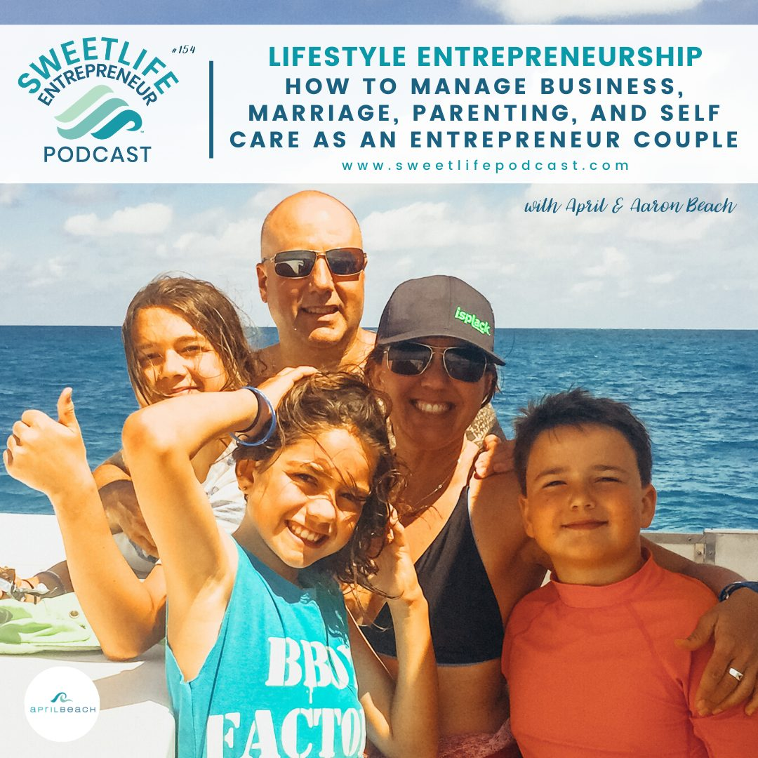 Episode 154: Lifestyle Entrepreneurship: How To Manage Business, Marriage, Parenting, and Self Care As An Entrepreneur Couple – with April and Aaron Beach