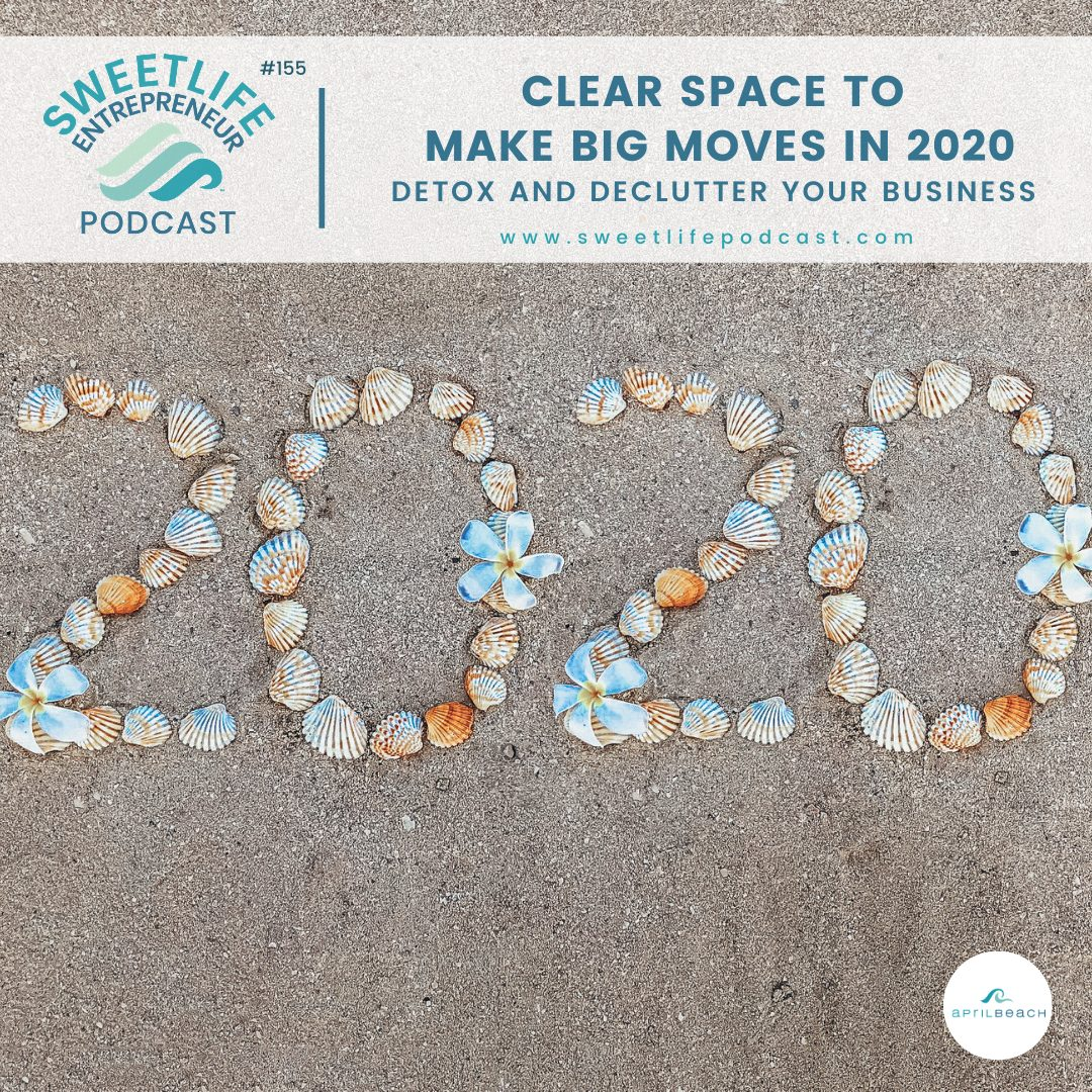 Episode 155: Clear Space To Make Big Moves In 2020: Detox and Declutter Your Business – with April Beach