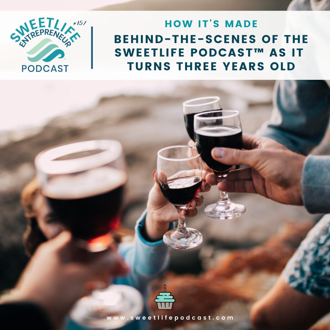 Episode 157: How It's Made: Behind-the-Scenes of the SweetLife Entrepreneur Podcast™ As It Turns Three Years Old – with Britany Felix and April Beach