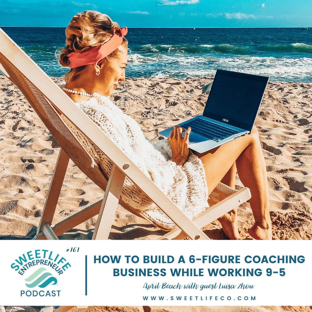 Episode 161: How To Build A 6 Figure Coaching Business While Working 9-5 – with April Beach and Luisa Zhou