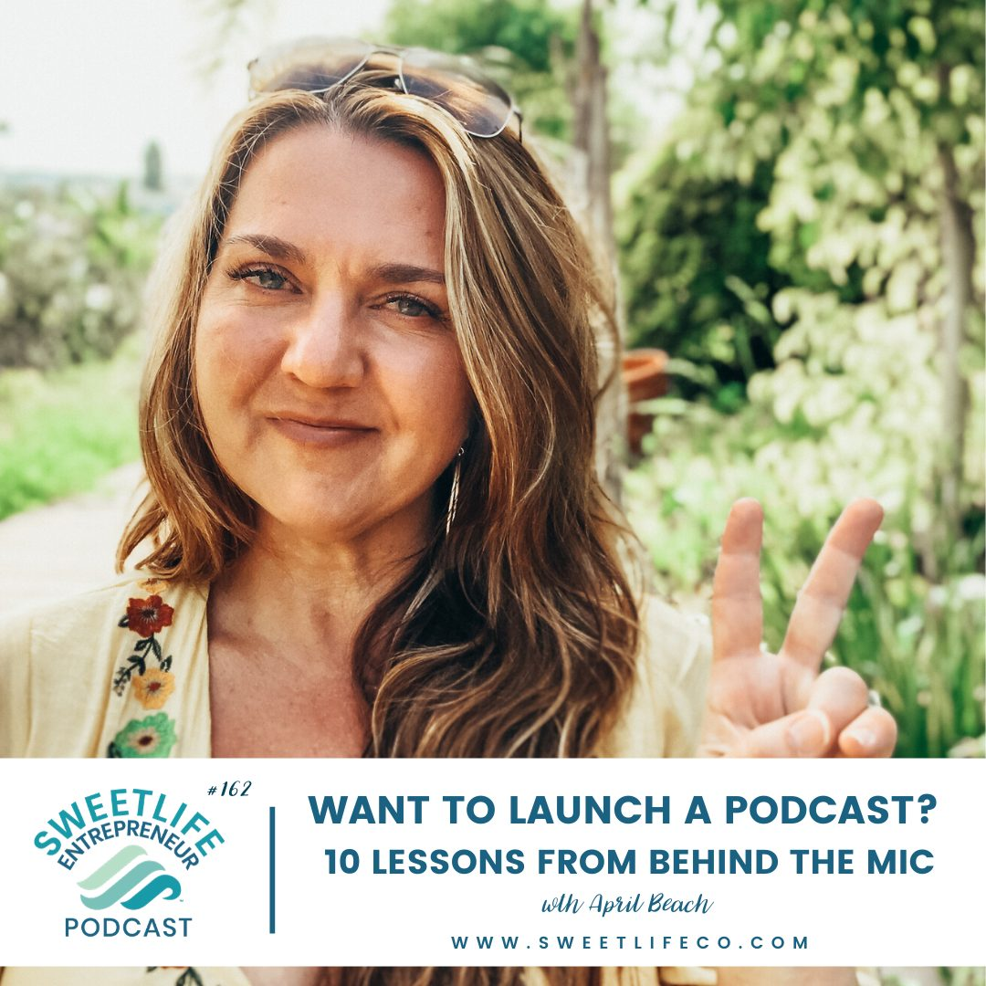 Episode 162: Want To Launch A Podcast? 10 Lessons From Behind The Mic – with April Beach