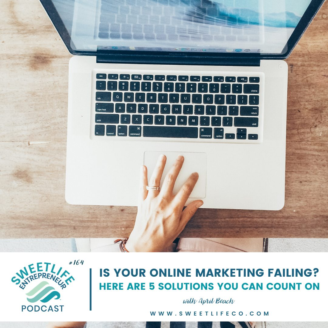 Episode 164: Is Your Online Marketing Failing? Here are 5 Solutions You Can Count On – with April Beach