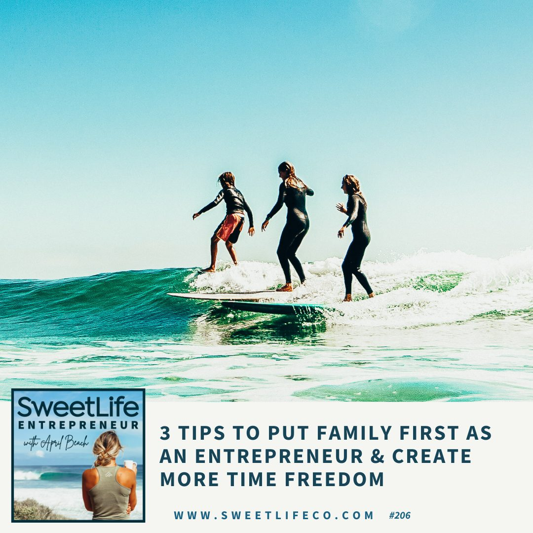Episode 206: 3 Tips To Put Family First As An Entrepreneur & Create More Time Freedom – with April Beach