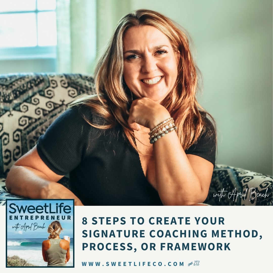 Episode 212: 8 Steps to Create Your Signature Coaching Method, Process, or Framework – with April Beach