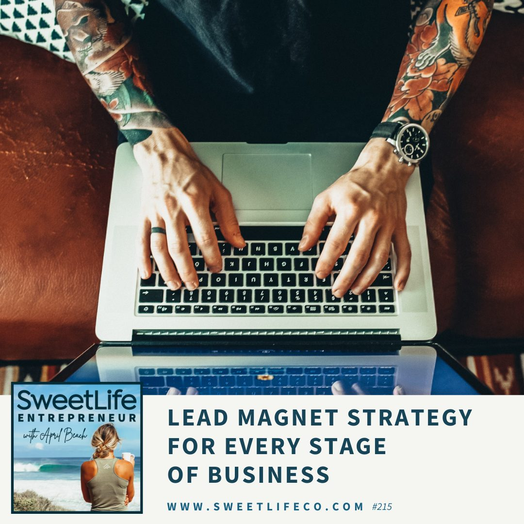 Episode 215: Lead Magnet Strategies For Every Stage Of Business – with April Beach