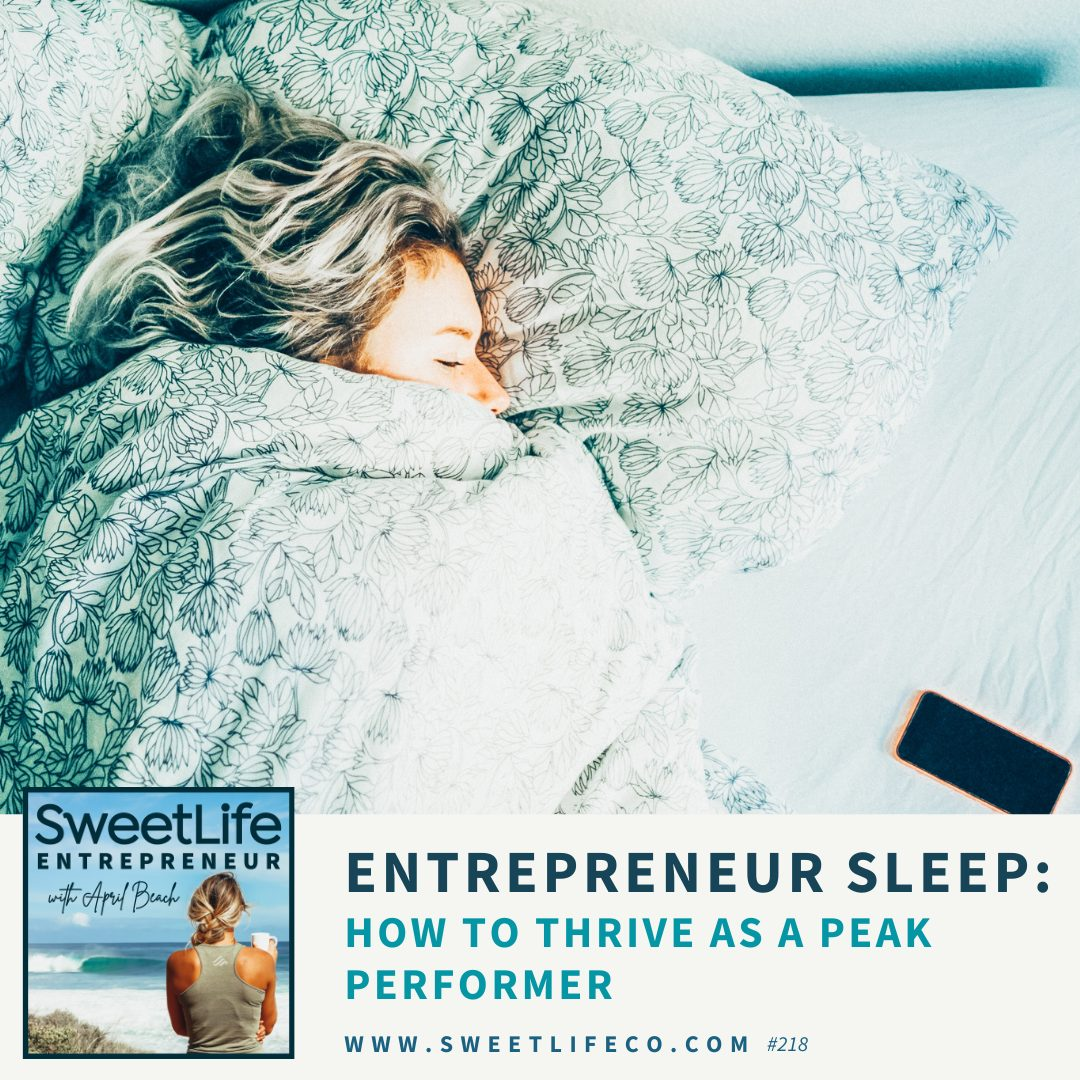 Episode 218: Entrepreneur Sleep: How To Thrive As A Peak Performer – with April Beach and Mollie McGlocklin