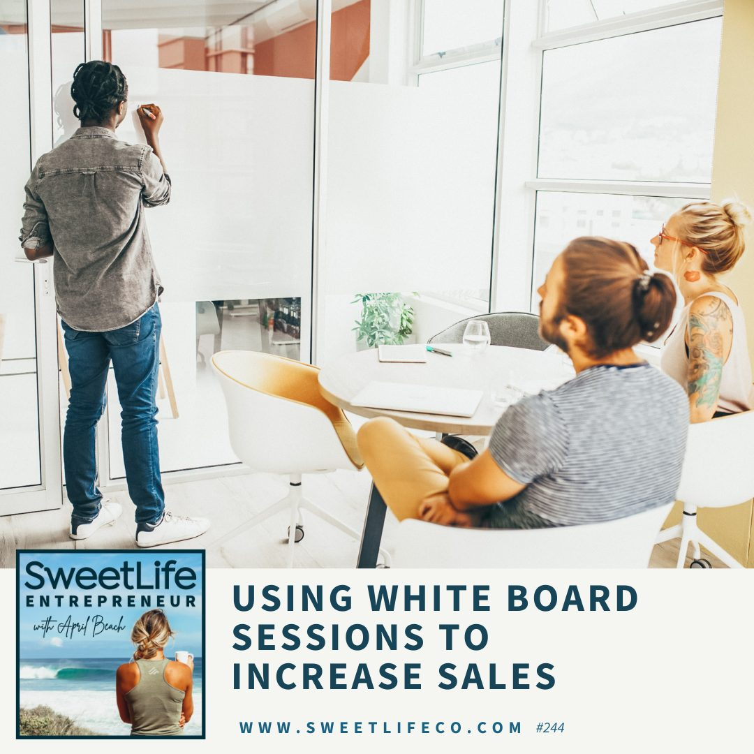 Episode 244: Using White Board Sessions To Increase Sales – with April Beach