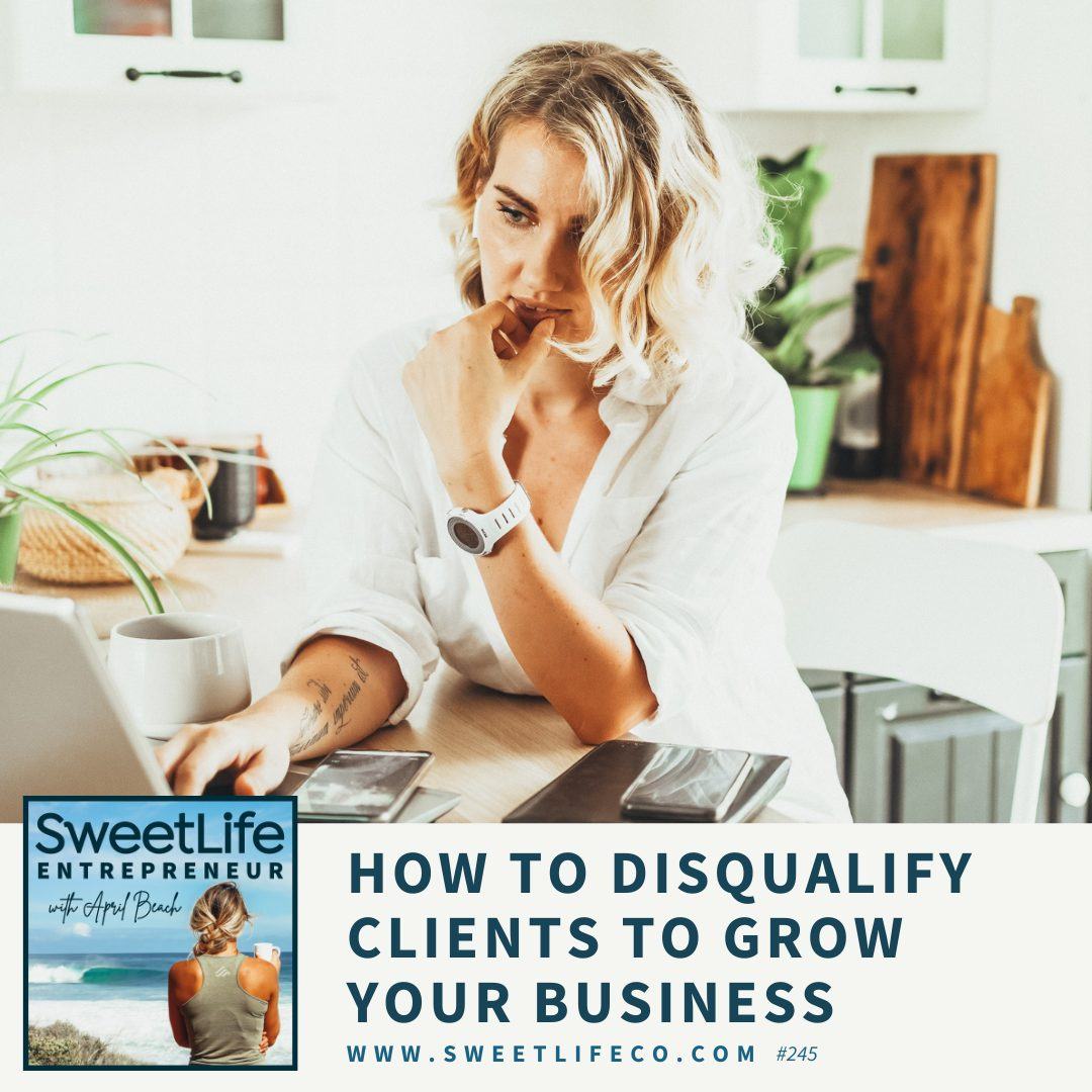 Episode 245: How To Disqualify Clients To Grow Your Business – With April Beach